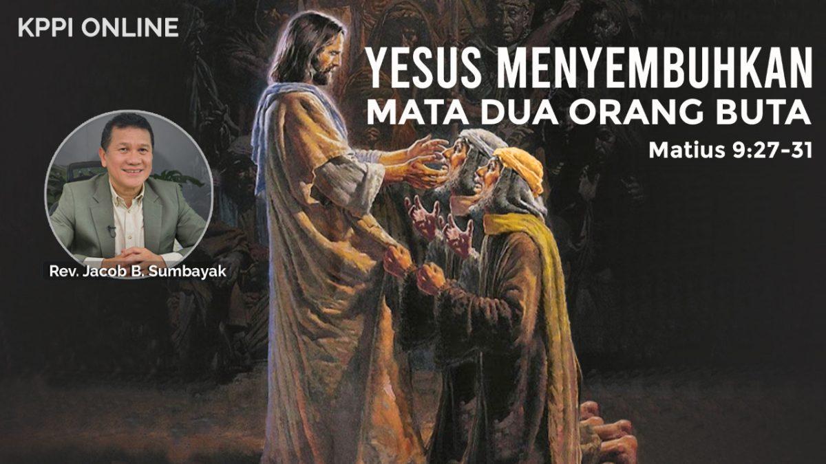KPPI Online 15 Juni 2020: Yesus Menyembuhkan Mata Dua Orang Buta