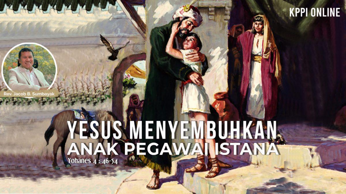 KPPI Online 30 Juli 2020: Yesus Menyembuhkan Anak Pegawai Istana