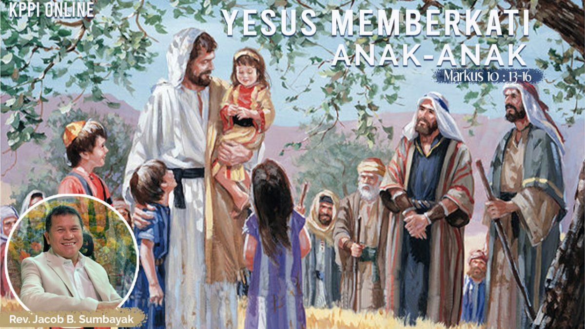 KPPI Online 6 Juli 2020: Yesus Memberkati Anak-Anak
